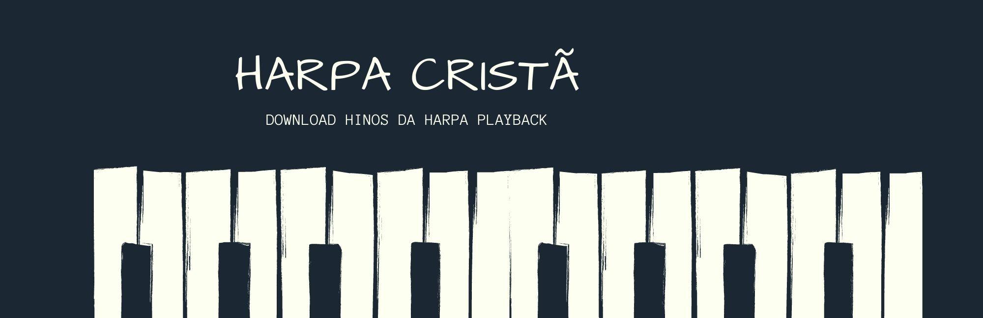 Confira 30 Hinos da Harpa Cristã playback para baixar e louvar a Deus –  Hinos da Harpa